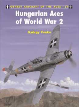 Hungarian Aces of WW2, Osprey Publishing Item Number OSPACE50