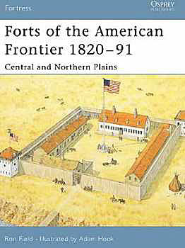 Forts Of The American Frontier 1820-91, Osprey Publishing Item Number OSPFOR28