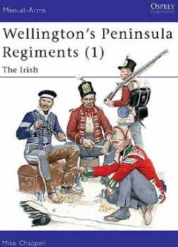 Wellingtons Peninsula Regiments (1) The Irish, Osprey Publishing Item Number OSPMAA382