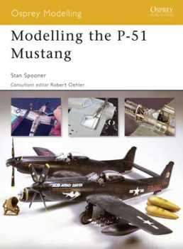 Modelling The P-51 Mustang, Osprey Publishing Item Number OSPMOD34