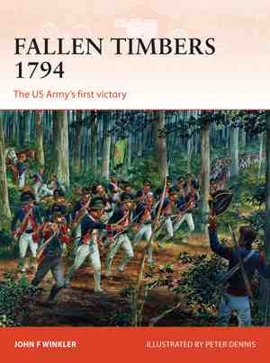 Fallen Timbers 1794 The US Armys first victory, Osprey Publishing Item Number OSPCAM256