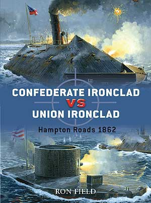Confederate Ironclad vs Union Ironclad: Hampton Roads 1862, Osprey Publishing Item Number OSPDUE14