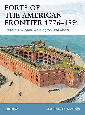 Forts Of The American Frontier 1776?1891:California, Oregon, Washington, And Alaska, Osprey Publishing Item Number OSPFOR105
