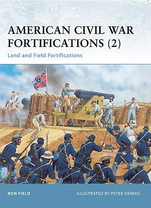 American Civil War Fortifications (2): Land And Field Fortifications, Osprey Publishing Item Number OSPFOR38