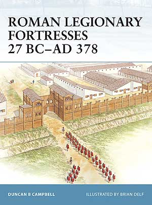 Roman Legionary Fortresses 27 BC-AD 378, Osprey Publishing Item Number OSPFOR43