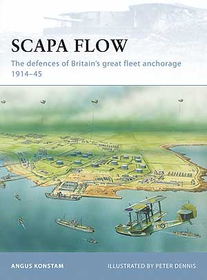 Scapa Flow: The Defences Of Britain?s Great Fleet Anchorage 1914?45, Osprey Publishing Item Number OSPFOR85