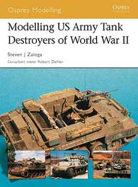 Modelling US Army Tank Destroyers Of WW2, Osprey Publishing Item Number OSPMOD13