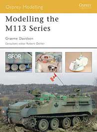 Modelling The M113 Series, Osprey Publishing Item Number OSPMOD14