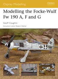 Modelling The Focke-Wulf Fw-190 A, F and G, Osprey Publishing Item Number OSPMOD27