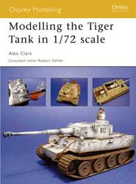 Modelling Tiger Tank In 1:72, Osprey Publishing Item Number OSPMOD28