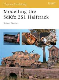 Modelling The Sd.Kfz.251, Osprey Publishing Item Number OSPMOD6