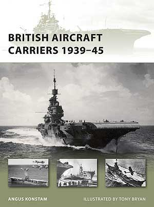 British Aircraft Carriers 1939-45, Osprey Publishing Item Number OSPNVG168