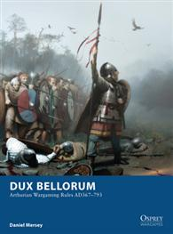 Dux Bellorum ? Arthurian Wargaming Rules AD367?793, Osprey Publishing Item Number OSPOWG1