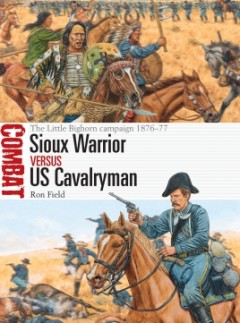Sioux Warrior vs US Cavalryman by Osprey Publishing item number: OSPCBT43