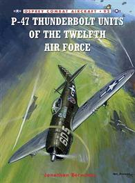 P-47 Thunderbolt Units of the Twelfth Air Force, Osprey Publishing Item Number OSPCOM92