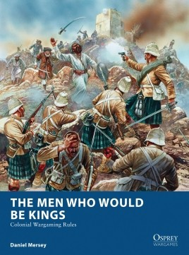 The Men Who Would Be Kings - Colonial Wargaming Rules by Osprey Publishing Item Number OSPOWG16