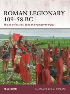 Roman Legionary 109-58 BC - The Age of Marius, Sulla, and Pompey the Great by Osprey Publishing Item Number OSPWAR182